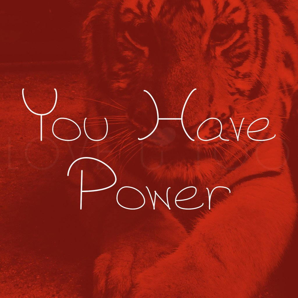 LoveU-Too.com | You have power. A lot of people thrive on making others feel powerless. Don't let them win. You are more powerful than you think!