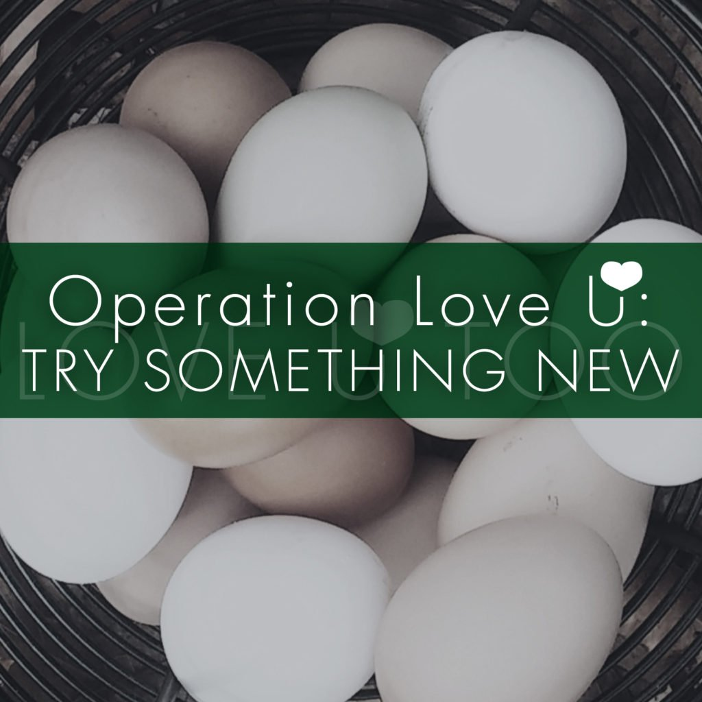 Self Love Tips | Operation Love U: Try Something New! What's one new thing you can try today? What's one thing you can try this week?
