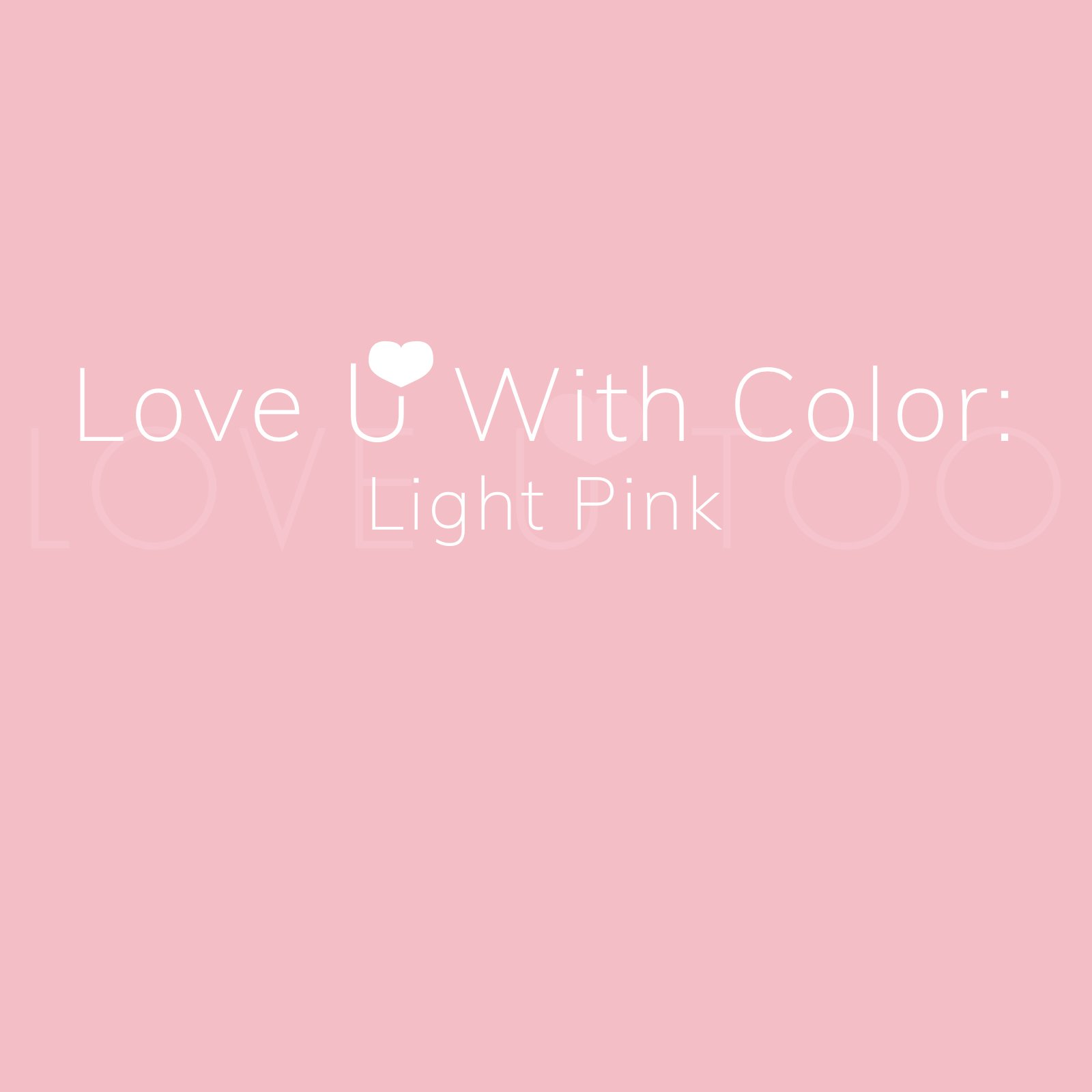 Love U With Color: Light Pink