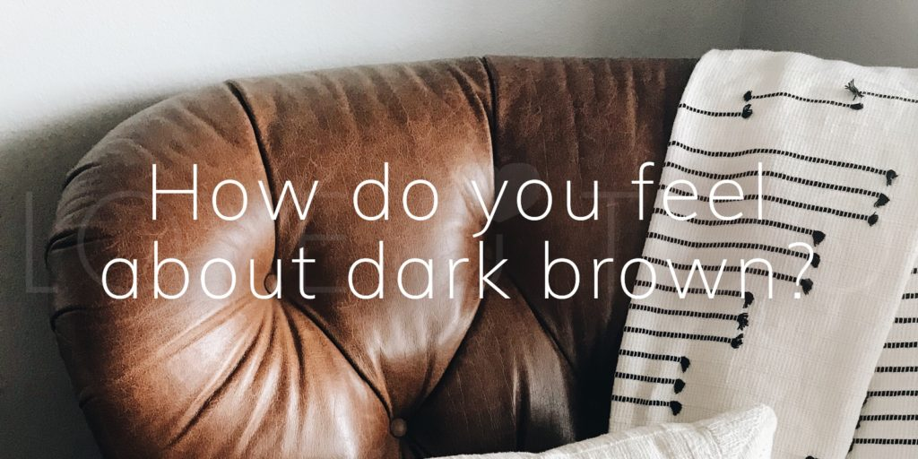 How do you feel about dark brown?