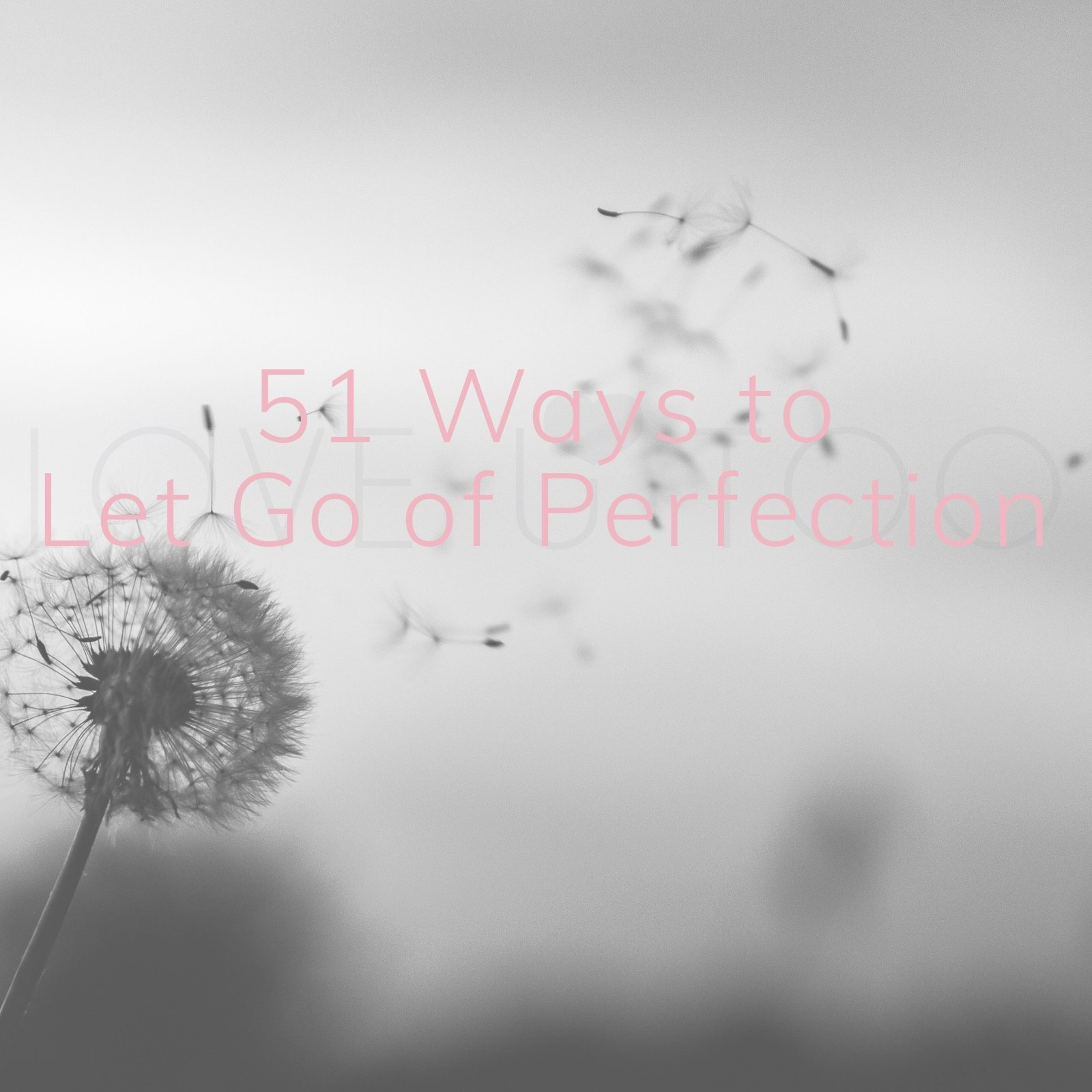 51 Ways to Let Go of Perfection