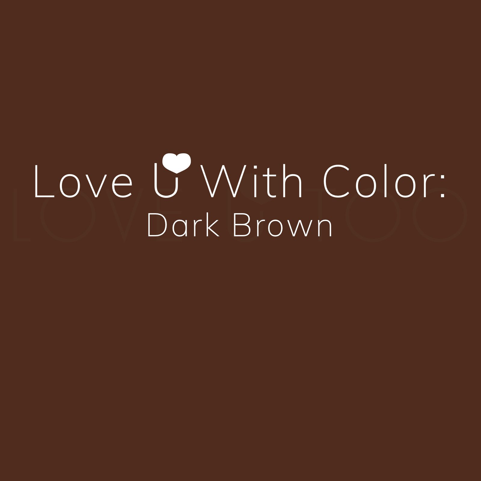 Love U With Color: Dark Brown
