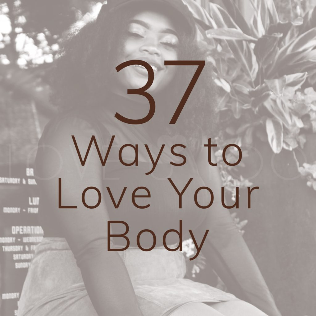 37 Ways to Love Your Body